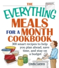 The Everything Meals For A Month Cookbook : Smart Recipes To Help You Plan Ahead, Save Time, And Stay On Budget - eBook