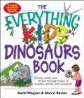The Everything Kids' Dinosaurs Book : Stomp, Crash, And Thrash Through Hours of Puzzles, Games, And Activities! - eBook