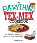 The Everything Tex-Mex Cookbook : 300 Flavorful Recipes to Spice Up Your Mealtimes! - eBook