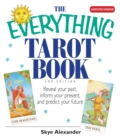 The Everything Tarot Book : Reveal Your Past, Inform Your Present, And Predict Your Future - eBook