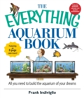 The Everything Aquarium Book : All You Need to Build the Acquarium of Your Dreams - eBook