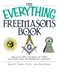 The Everything Freemasons Book : Unlock the Secrets of This Ancient And Mysterious Society! - eBook