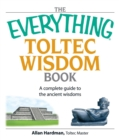 The Everything Toltec Wisdom Book : A Complete Guide to the Ancient Wisdoms - eBook
