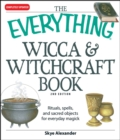 The Everything Wicca and Witchcraft Book : Rituals, spells, and sacred objects for everyday magick - eBook
