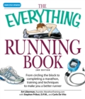 The Everything Running Book : From circling the block to completing a marathon, training and techniques to make you a better runner - eBook