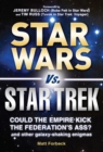 Star Wars vs. Star Trek : Could the Empire kick the Federation's ass? And other galaxy-shaking enigmas - eBook
