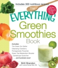 The Everything Green Smoothies Book : Includes The Green Go-Getter, Cleansing Cranberry, Pomegranate Preventer, Green Tea Metabolism booster, Cantaloupe Quencher, and hundreds more! - eBook