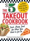 The $5 Takeout Cookbook : Good, Cheap Food for When You Want to Eat In - eBook
