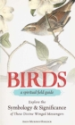 Birds - A Spiritual Field Guide : Explore the Symbology and Significance of These Divine Winged Messengers - eBook