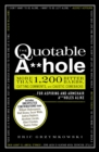 The Quotable A**hole : More than 1,200 Bitter Barbs, Cutting Comments, and Caustic Comebacks for Aspiring and Armchair A**holes Alike - eBook