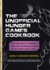 "The Unofficial Hunger Games Cookbook : From Lamb Stew to ""Groosling"" - More than 150 Recipes Inspired by The Hunger Games Trilogy - eBook"