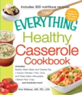 The Everything Healthy Casserole Cookbook : Includes - Bubbly Black Bean and Cheese Dip, Chicken Jambalaya, Seitan Shepard's Pie, Turkey and Summer Squash Mousska, Harvest Fruit Cake - eBook