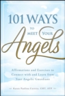 101 Ways to Meet Your Angels : Affirmations and Exercises to Connect With and Learn From Your Angelic Guardians - eBook