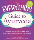 The Everything Guide to Ayurveda : Improve your health, develop your inner energy, and find balance in your life - eBook