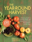 The Year-Round Harvest : A Seasonal Guide to Growing, Eating, and Preserving the Fruits and Vegetables of Your Labor - eBook