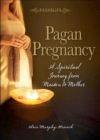 Passages Pagan Pregnancy : A Spiritual Journey from Maiden to Mother - eBook