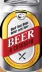 Beer - A Cookbook : Good Food Made Better with Beer - Book