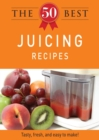 The 50 Best Juicing Recipes : Tasty, fresh, and easy to make! - eBook