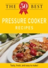 The 50 Best Pressure Cooker Recipes : Tasty, fresh, and easy to make! - eBook