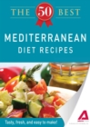 The 50 Best Mediterranean Diet Recipes : Tasty, fresh, and easy to make! - eBook