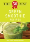 The 50 Best Green Smoothie Recipes : Tasty, fresh, and easy to make! - eBook