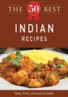 The 50 Best Indian Recipes : Tasty, fresh, and easy to make! - eBook