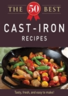 The 50 Best Cast-Iron Recipes : Tasty, fresh, and easy to make! - eBook