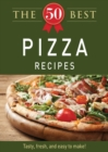 The 50 Best Pizza Recipes : Tasty, fresh, and easy to make! - eBook
