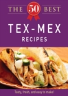 The 50 Best Tex-Mex Recipes : Tasty, fresh, and easy to make! - eBook