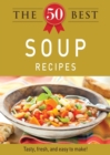 The 50 Best Soup Recipes : Tasty, fresh, and easy to make! - eBook