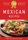 The 50 Best Mexican Recipes : Tasty, fresh, and easy to make! - eBook