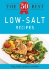 The 50 Best Low-Salt Recipes : Tasty, fresh, and easy to make! - eBook