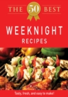 The 50 Best Weeknight Recipes : Tasty, fresh, and easy to make! - eBook