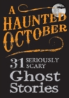 A Haunted October : 31 Seriously Scary Ghost Stories - eBook