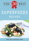 The 50 Best Superfoods Recipes : Tasty, fresh, and easy to make! - eBook