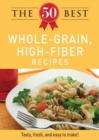 The 50 Best Whole-Grain Recipes : Tasty, fresh, and easy to make! - eBook