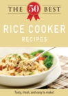 The 50 Best Rice Cooker Recipes : Tasty, fresh, and easy to make! - eBook