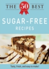 The 50 Best Sugar-Free Recipes : Tasty, fresh, and easy to make! - eBook