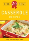 The 50 Best Casserole Recipes : Tasty, fresh, and easy to make! - eBook