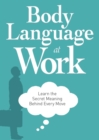 Body Language at Work : Learn the Secret Meaning Behind Every Move - eBook