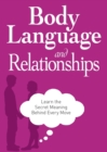 Body Language and Relationships : Learn the Secret Meaning Behind Every Move - eBook