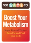 100 Ways to Boost Your Metabolism : Simple Tips and Tricks to Burn Fat and Fuel Your Body - eBook