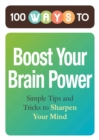 100 Ways to Boost Your Brain Power : Simple Tips and Tricks to Sharpen Your Mind - eBook