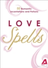 Love Spells : 50 Romantic Incantations and Potions - eBook