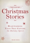 A Treasury of Christmas Stories : Heartwarming Tales That Capture the Holiday Spirit - eBook