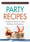 Holiday Entertaining Essentials: Party Recipes : Delicious  ideas for easy holiday celebrations - eBook