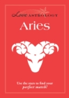 Love Astrology: Aries : Use the stars to find your perfect match! - eBook