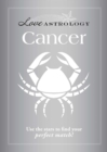 Love Astrology: Cancer : Use the stars to find your perfect match! - eBook
