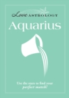 Love Astrology: Aquarius : Use the stars to find your perfect match! - eBook