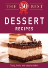 The 50 Best Dessert Recipes : Tasty, fresh, and easy to make! - eBook